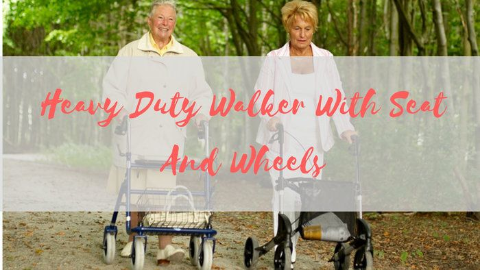 Heavy Duty Walker With Seat And Wheels Reviews 2020