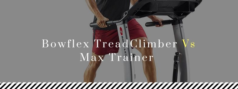 Bowflex TreadClimber vs Max Trainer