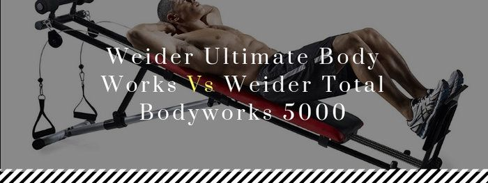 Weider Ultimate Body Works Vs Weider Total Bodyworks 5000